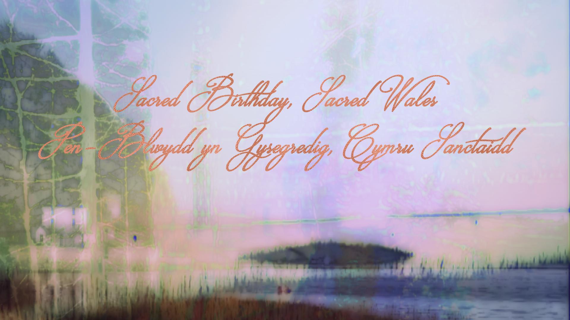 Sacred Birthday, Sacred Wales - Pen-Blwydd yn Gysegredig, Cymru Sanctaidd